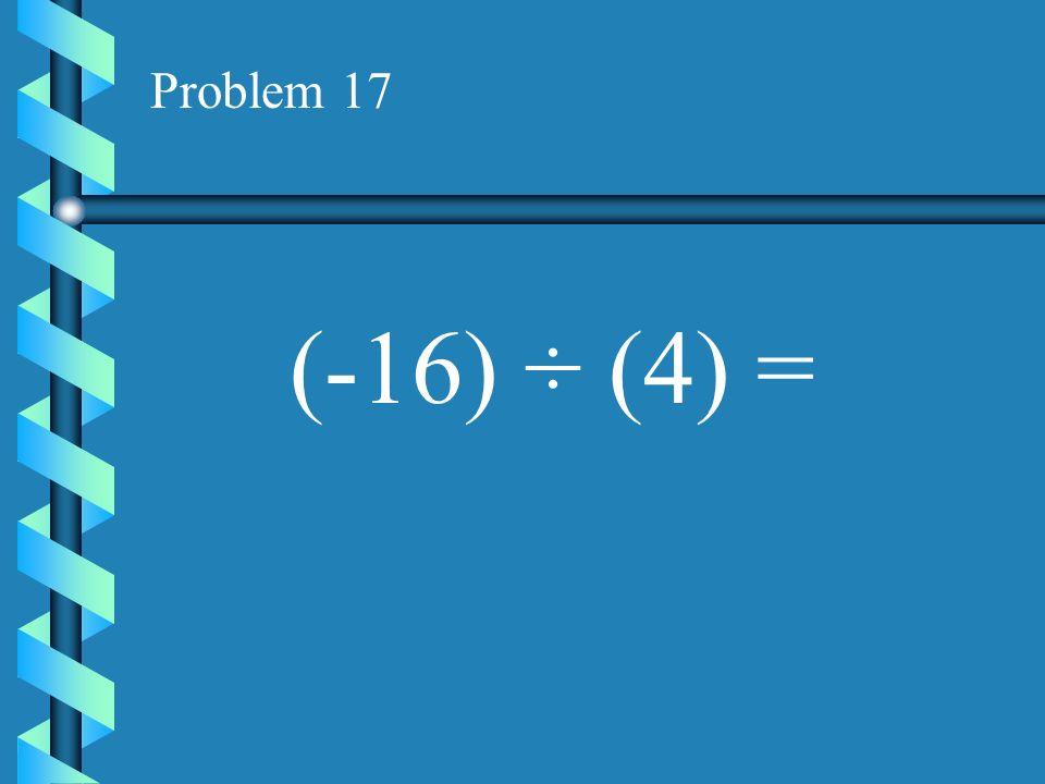 Problem 16 (-22) ÷ (-11) =