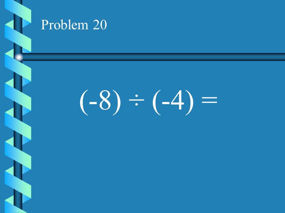 Problem 19 (-12) ÷ (6) =