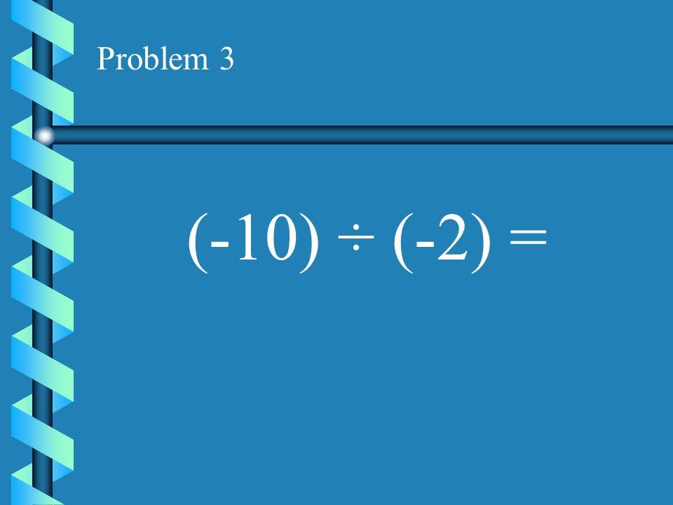 Problem 2 (6) ÷(-3) =