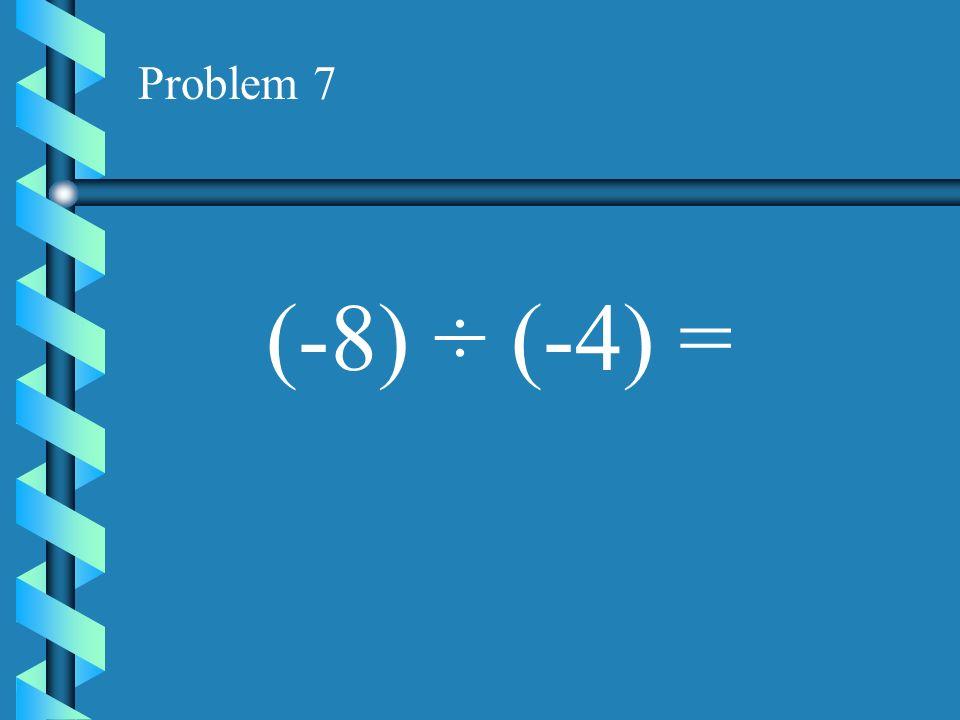 Problem 6 (9) ÷ (-3)=