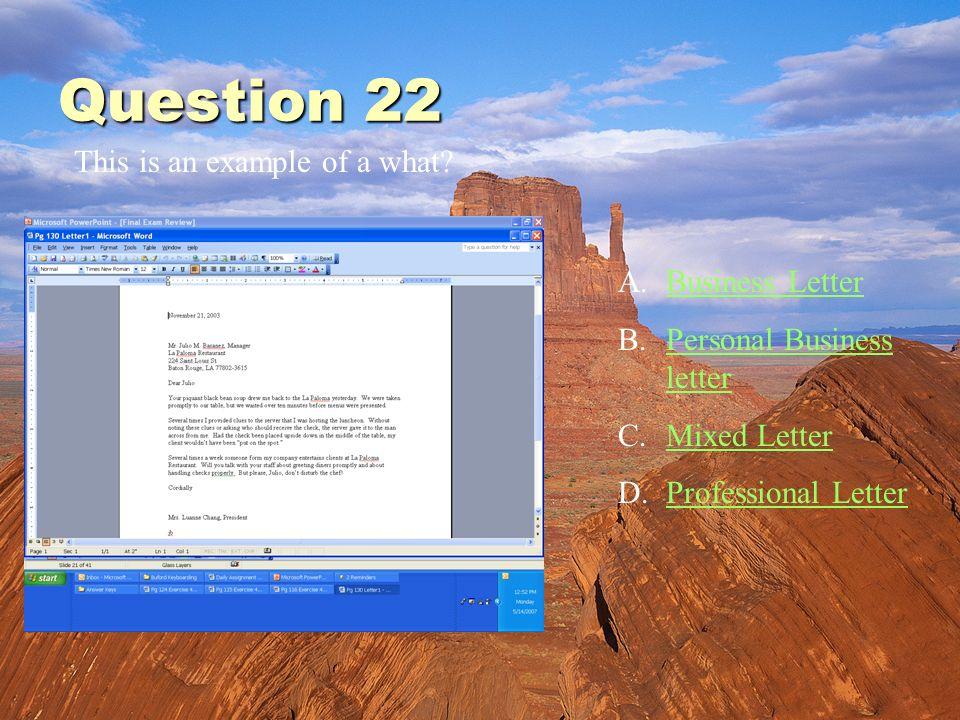 Question 20 A.Business LetterBusiness Letter B.Personal Business letterPersonal Business letter C.Mixed LetterMixed Letter D.Professional LetterProfes