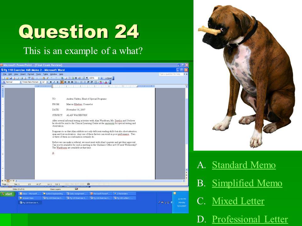 Question 23 A.Standard MemoStandard Memo B.Simplified MemoSimplified Memo C.Mixed LetterMixed Letter D.Professional LetterProfessional Letter This is