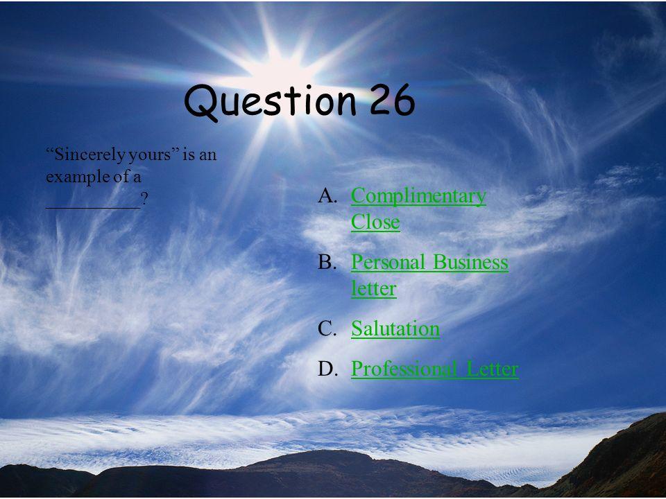 Question 24 A.Standard MemoStandard Memo B.Simplified MemoSimplified Memo C.Mixed LetterMixed Letter D.Professional LetterProfessional Letter This is