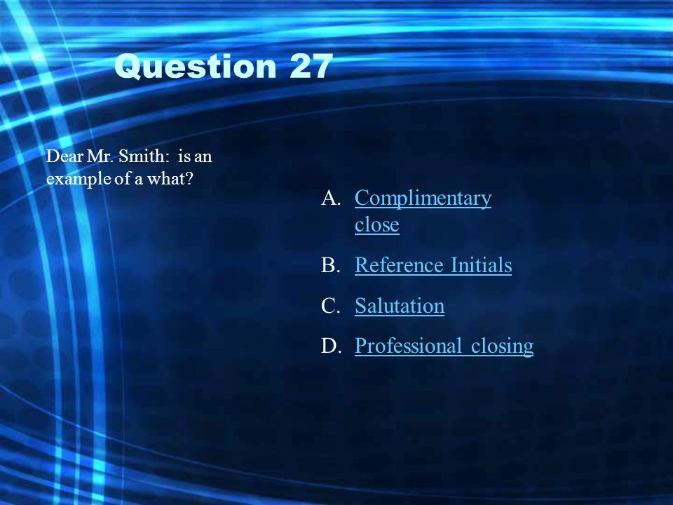 Question 26 Sincerely yours is an example of a __________? A.Complimentary CloseComplimentary Close B.Personal Business letterPersonal Business letter
