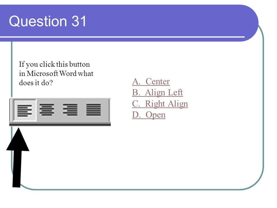 Question 30 If you click this button in Microsoft Word what does it do? A. Italics B. Bold C. Save D. Underline E. Open