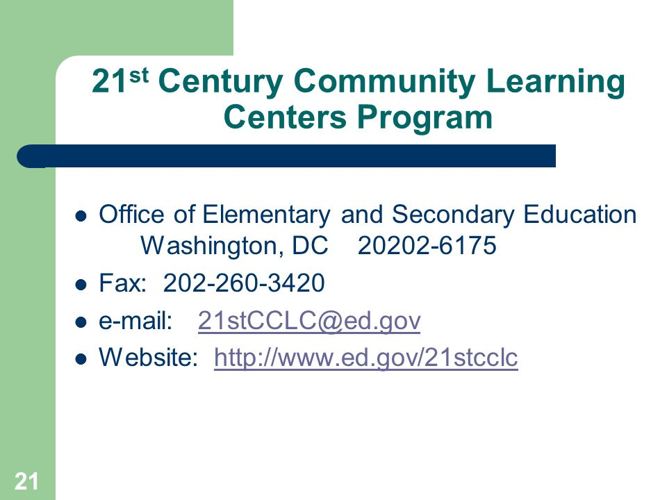 21 21 st Century Community Learning Centers Program Office of Elementary and Secondary Education Washington, DC Fax: Website: