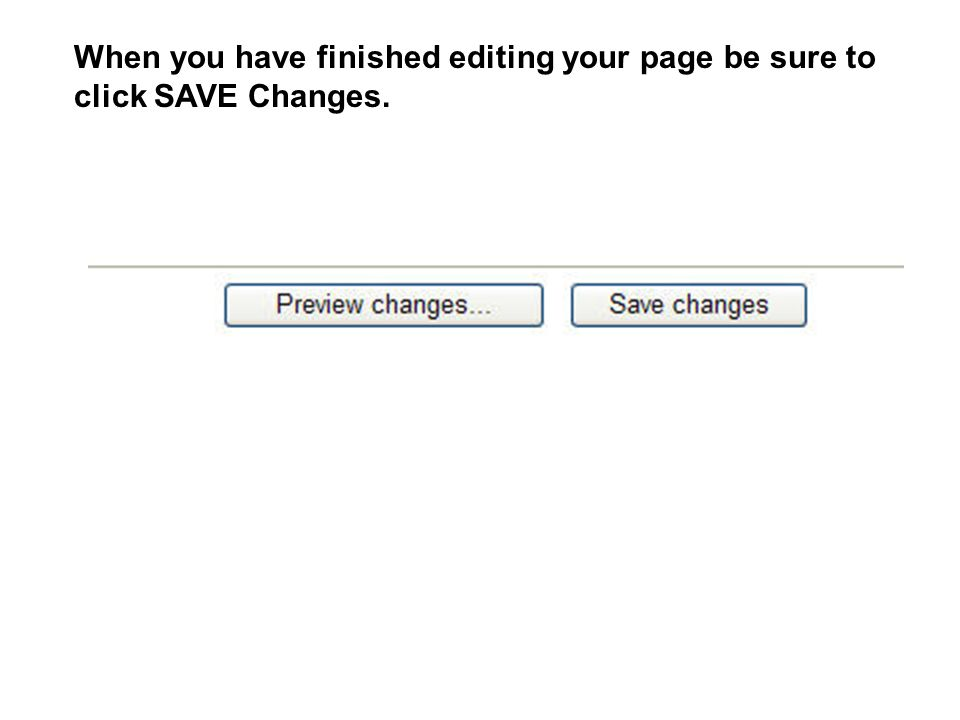 When you have finished editing your page be sure to click SAVE Changes.