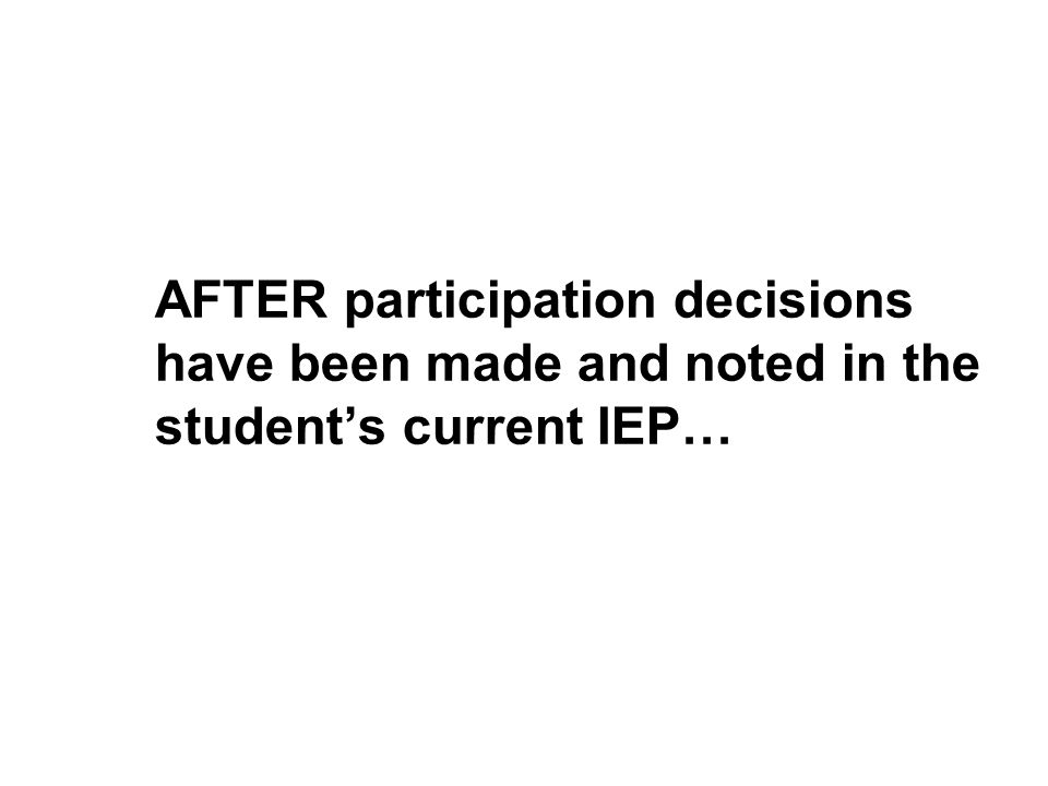 AFTER participation decisions have been made and noted in the students current IEP…