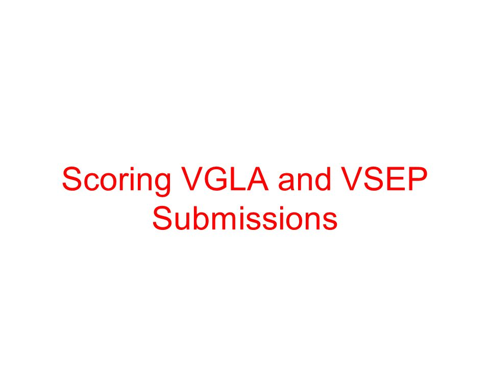 Scoring VGLA and VSEP Submissions