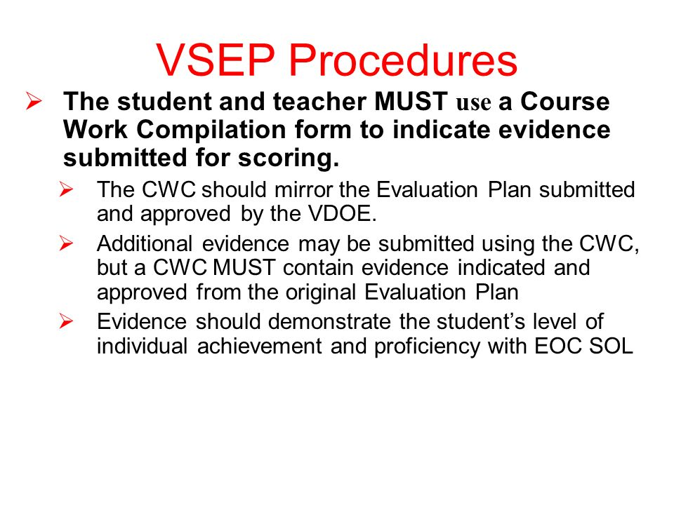 VSEP Procedures The student and teacher MUST use a Course Work Compilation form to indicate evidence submitted for scoring.