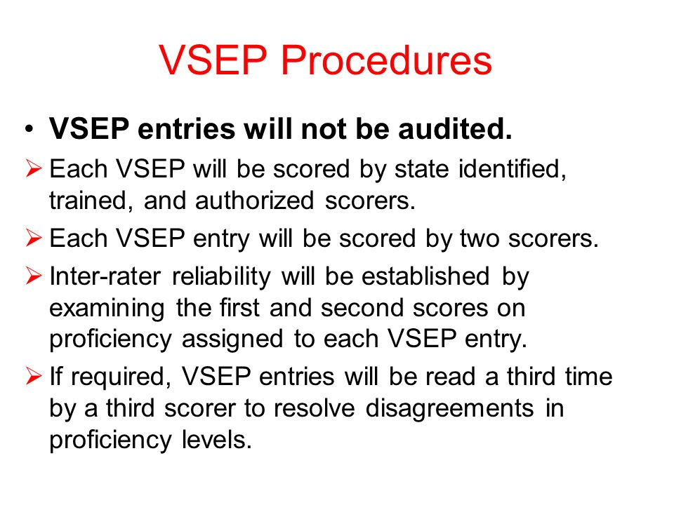VSEP Procedures VSEP entries will not be audited. Each VSEP will be scored by state identified, trained, and authorized scorers. Each VSEP entry will