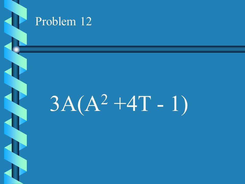 Problem 11 -4T(T 2 +7T - 5)