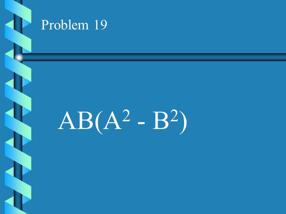Problem 18 XY 2 (X 2 - 3Y 4 -2)