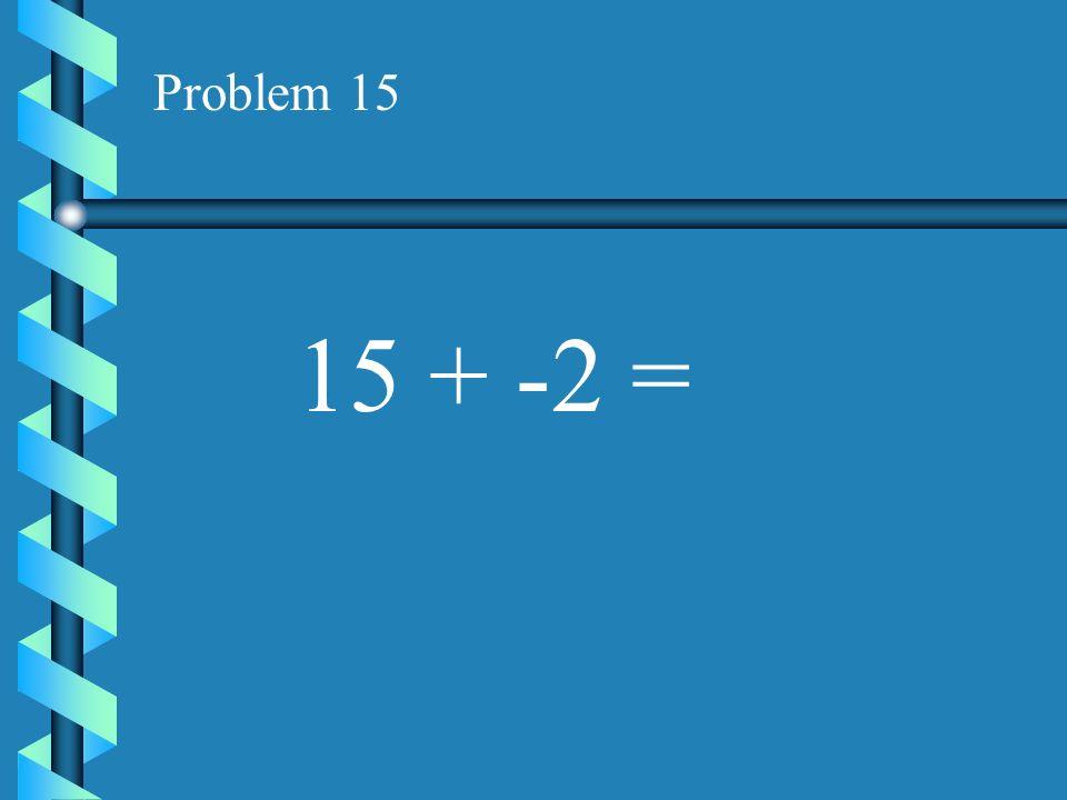 Problem 14 13 + -4 =