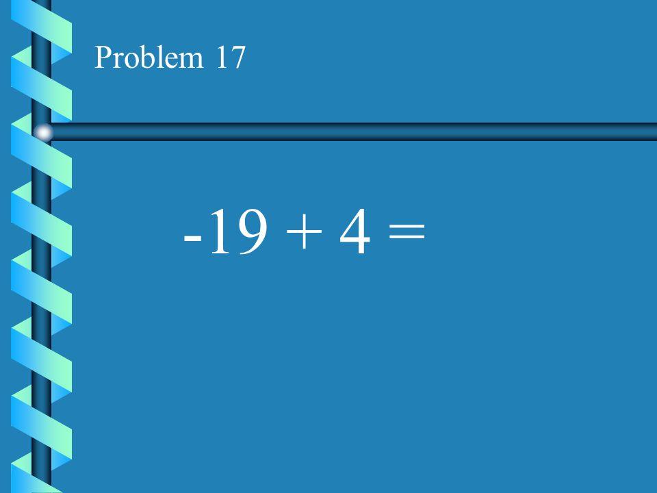Problem 16 -12 + -11 =