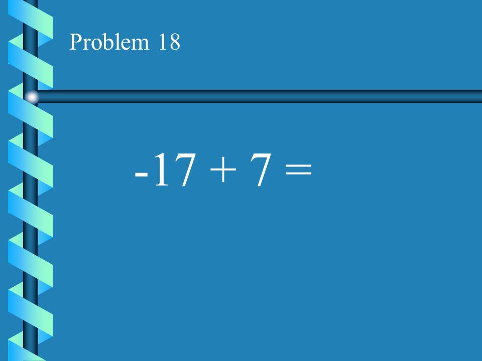 Problem 17 -19 + 4 =