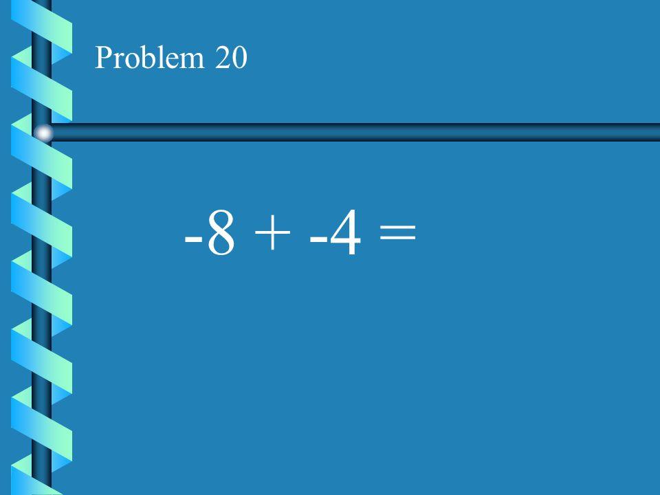 Problem 19 -12 + 5 =