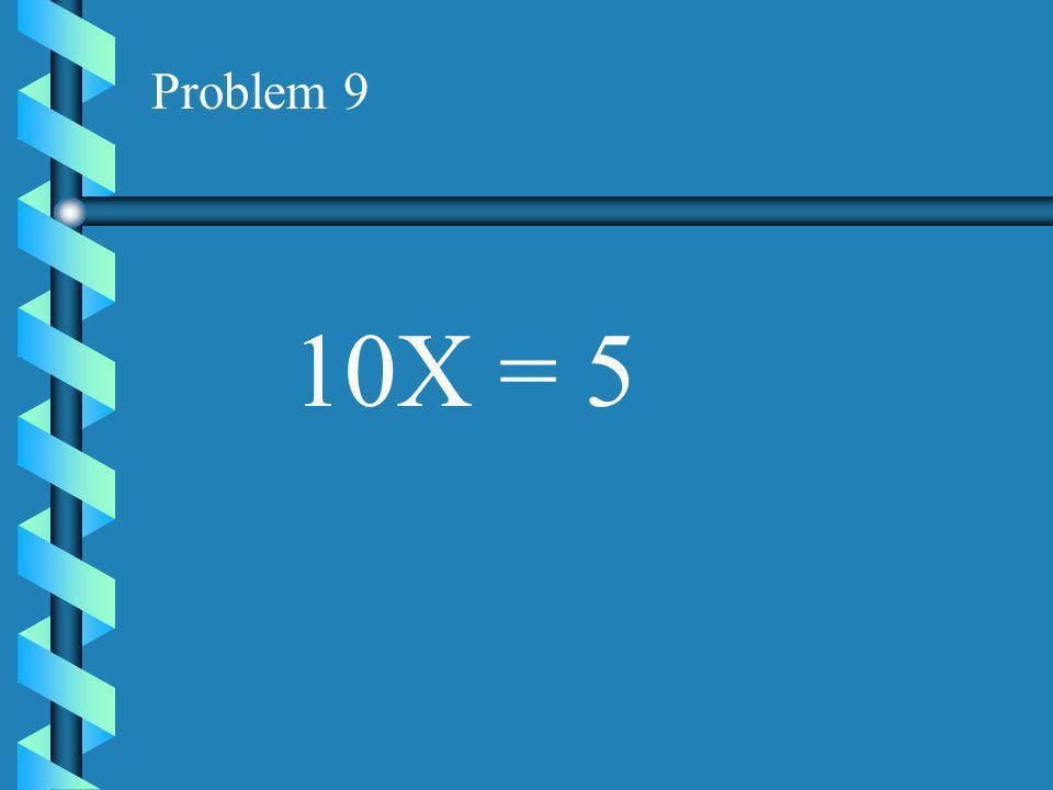 Problem 8 -X = -99