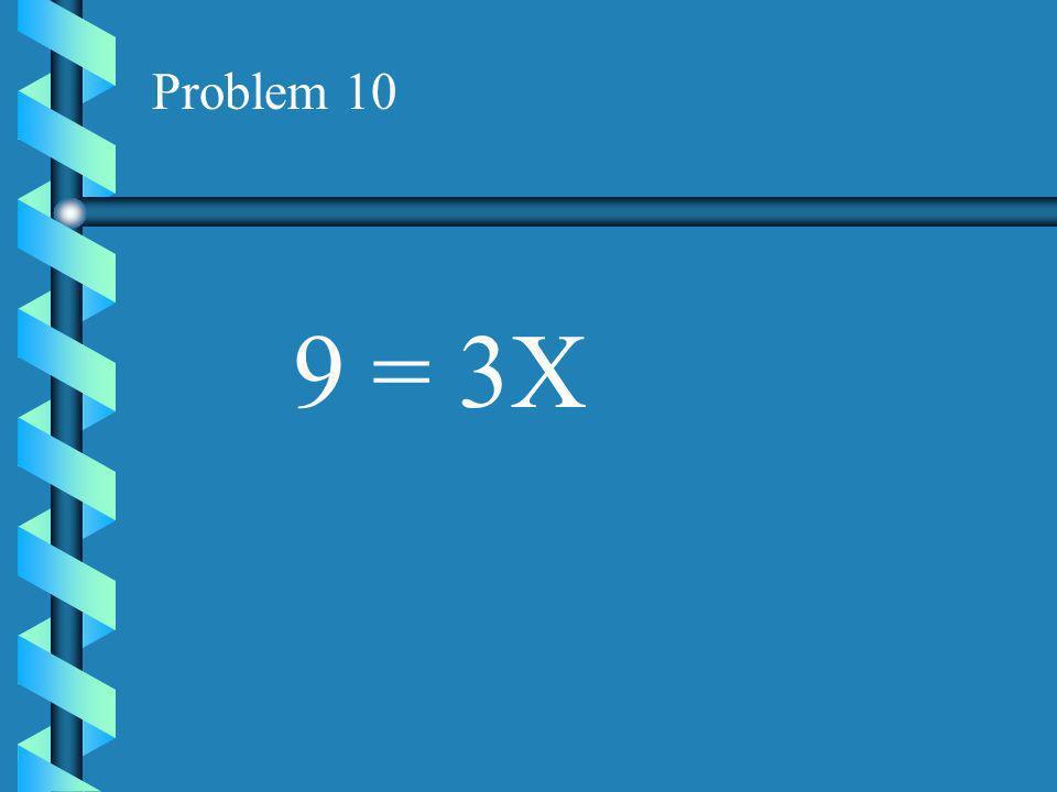 Problem 9 10X = 5