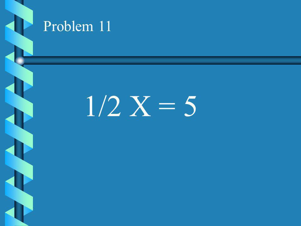 Problem 10 9 = 3X