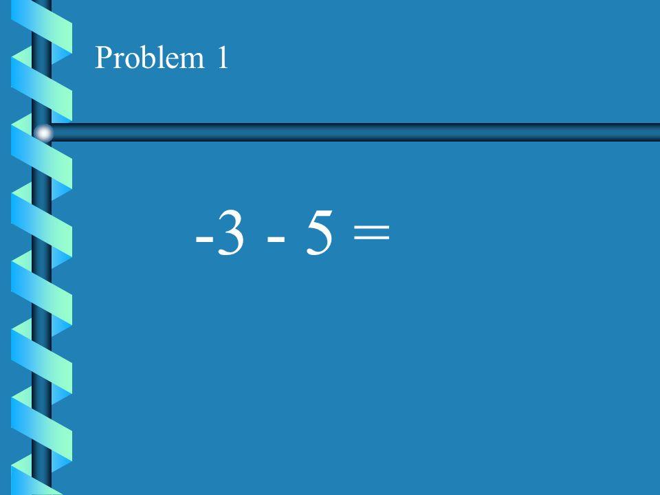 Problem 1 -3 - 5 =