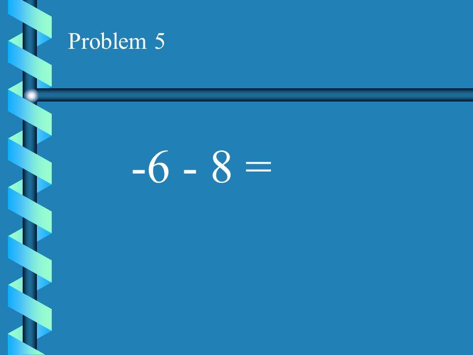 Problem 5 -6 - 8 =