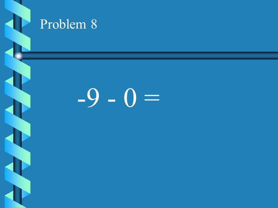 Problem 8 -9 - 0 =