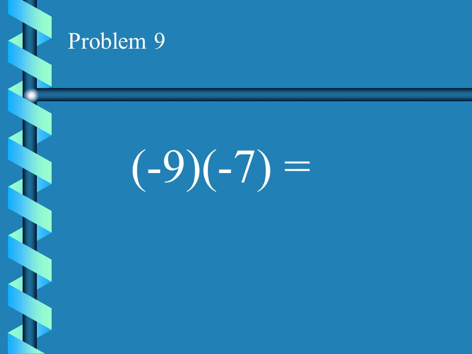 Problem 8 (-9)(0) =