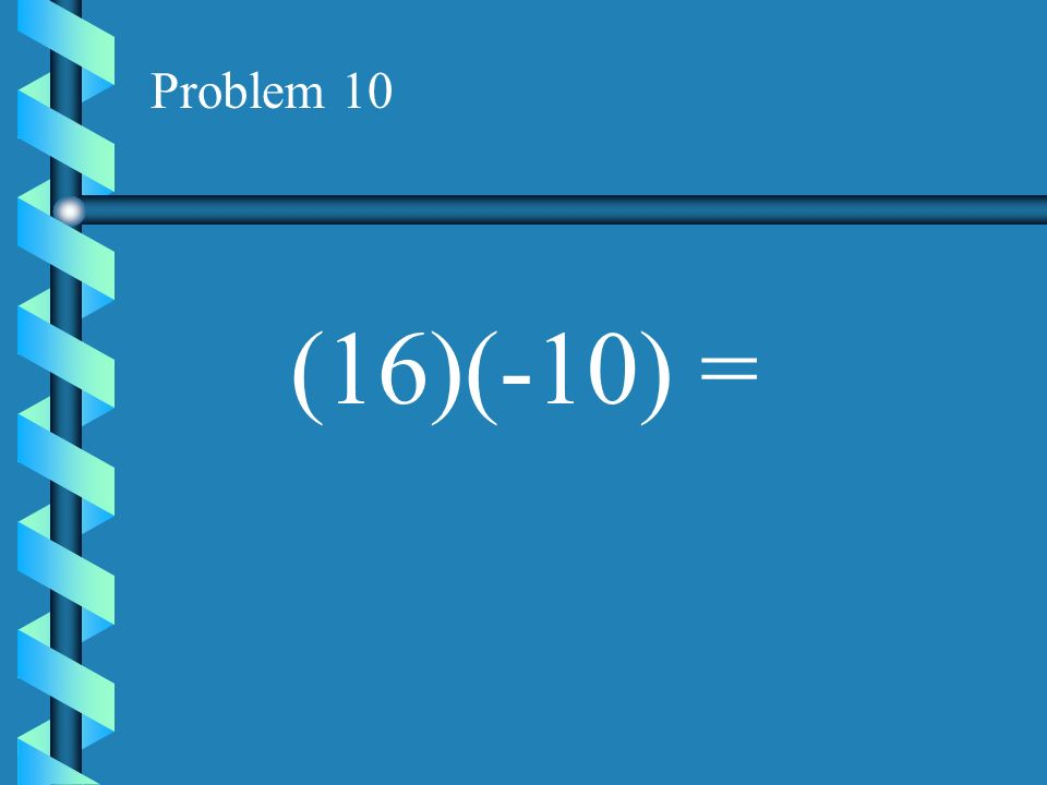 Problem 9 (-9)(-7) =