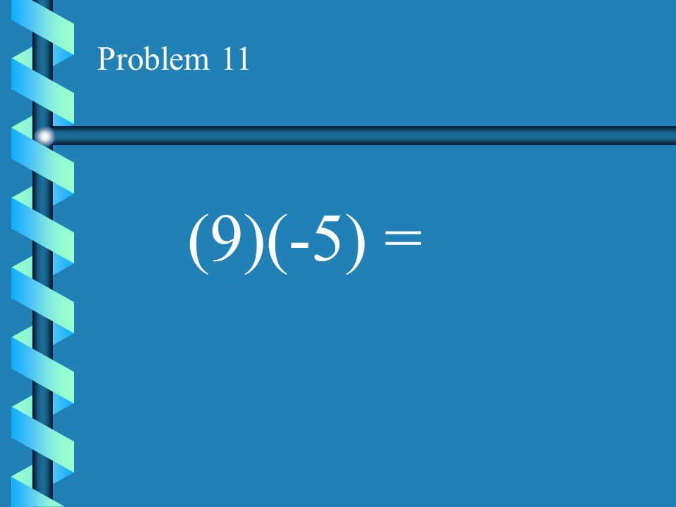 Problem 10 (16)(-10) =