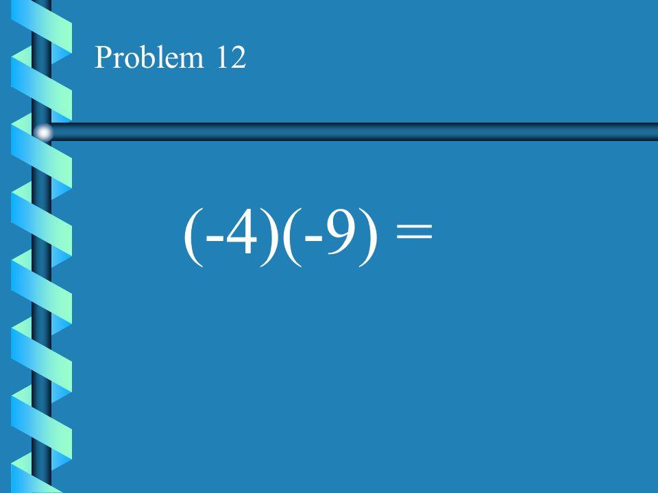 Problem 11 (9)(-5) =