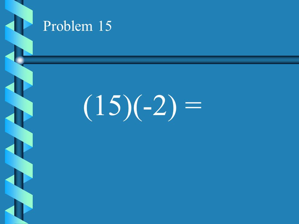 Problem 14 (10)(-4) =