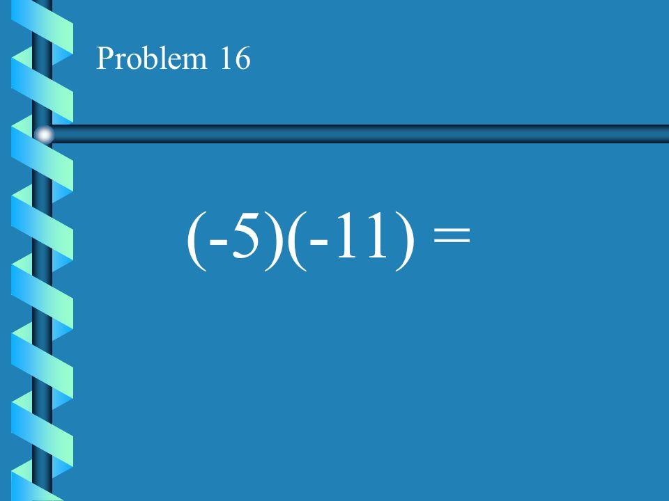 Problem 15 (15)(-2) =