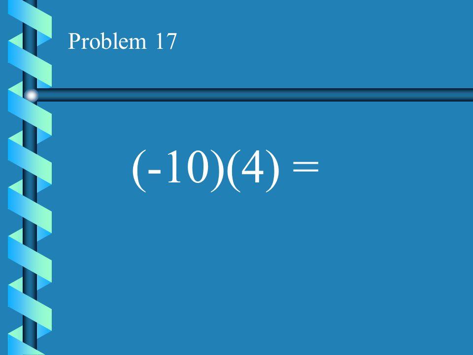 Problem 16 (-5)(-11) =