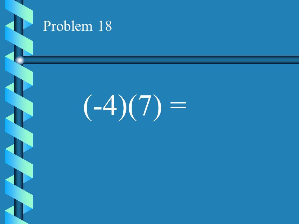 Problem 17 (-10)(4) =