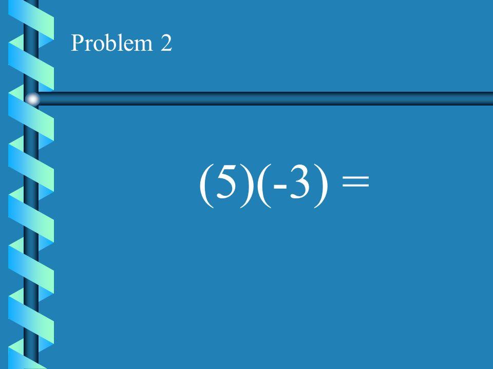 Problem 1 (-3)( 5)=