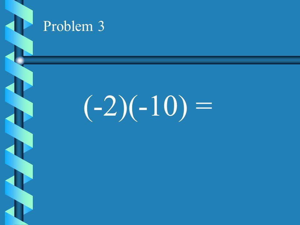 Problem 2 (5)(-3) =
