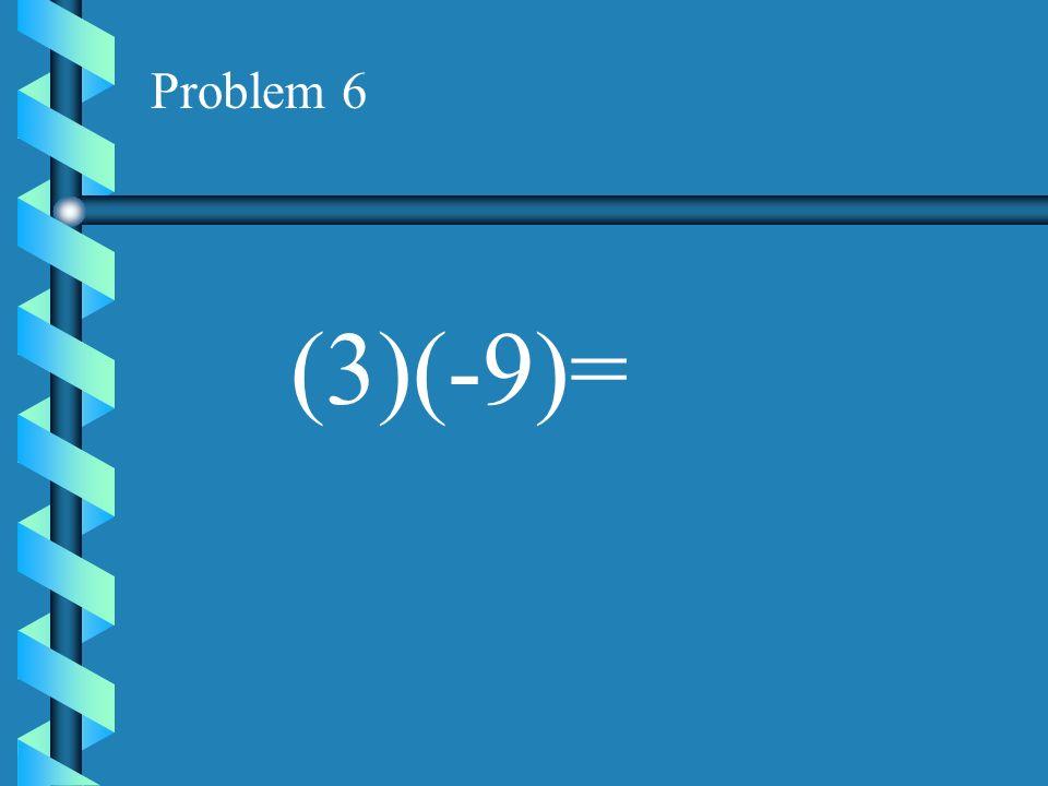 Problem 5 (-6)(8) =
