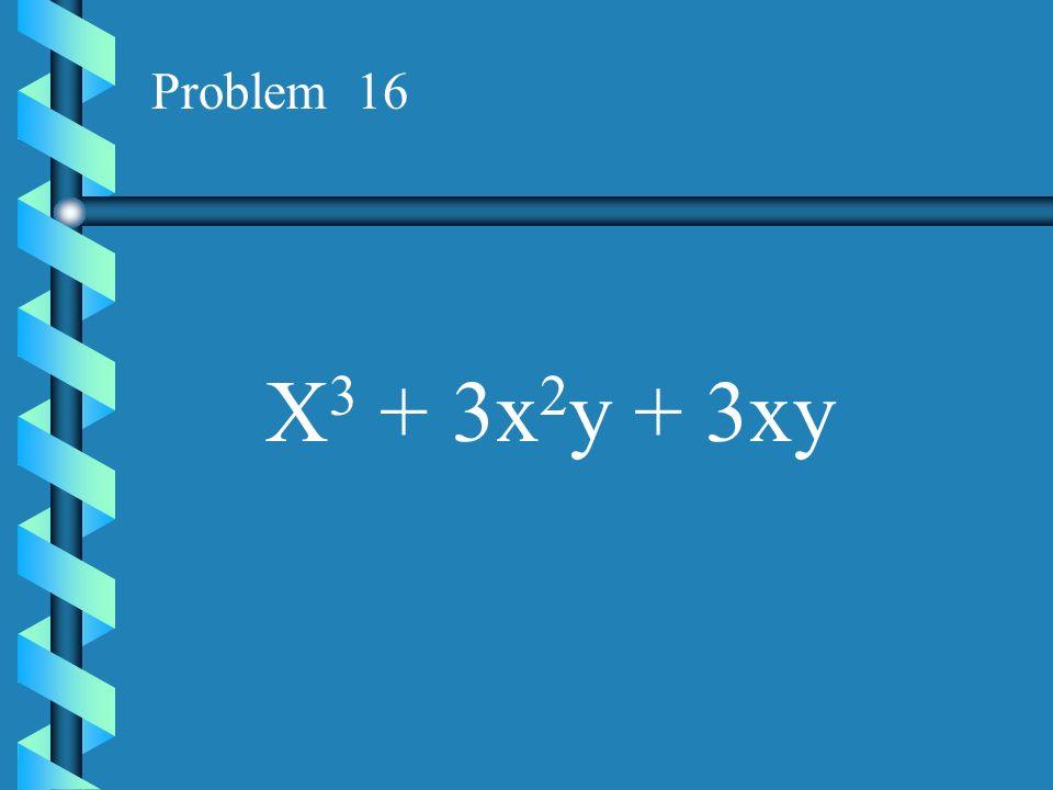 Problem 15 3x 3 + 3x 2 + 6x