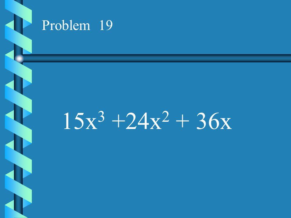 Problem 18 15x 2 y 2 + 225x 3 y 3 + 15x 4 y 4