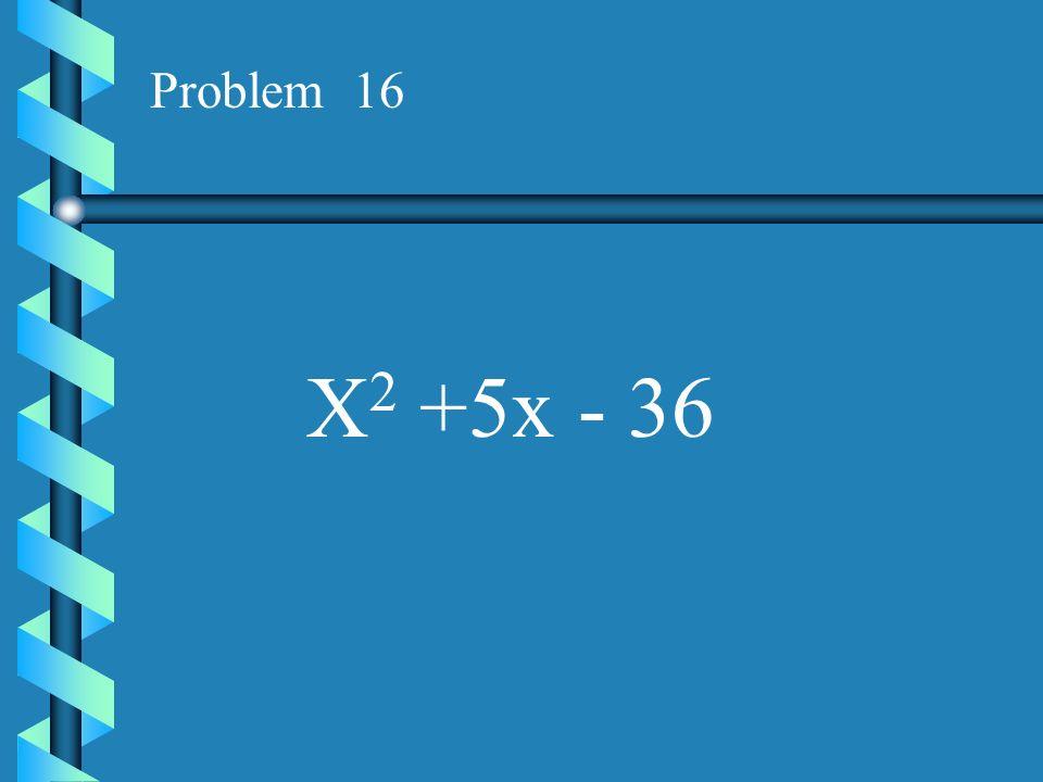 Problem 15 X 2 +3x - 4