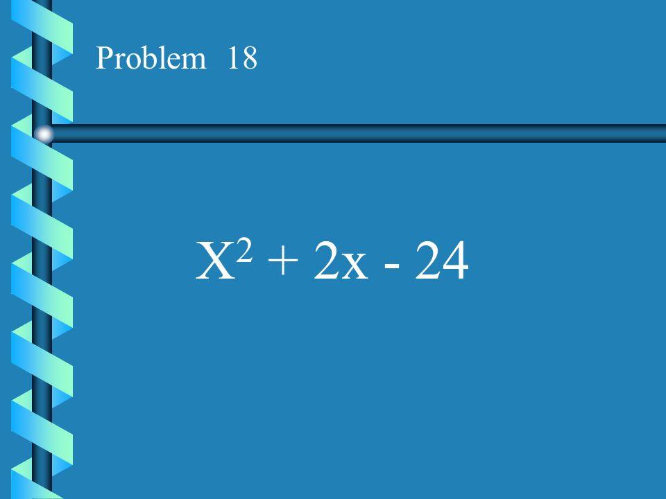 Problem 17 X 2 + 2x - 24