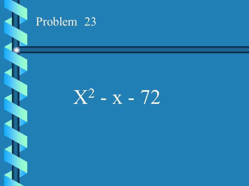 Problem 22 X 2 - x - 56