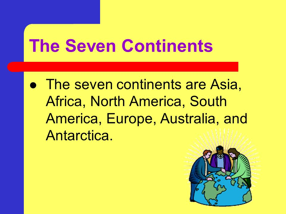 The Continents About one third of the earth is made up of land areas. The large land areas are called continents. There are seven continents.