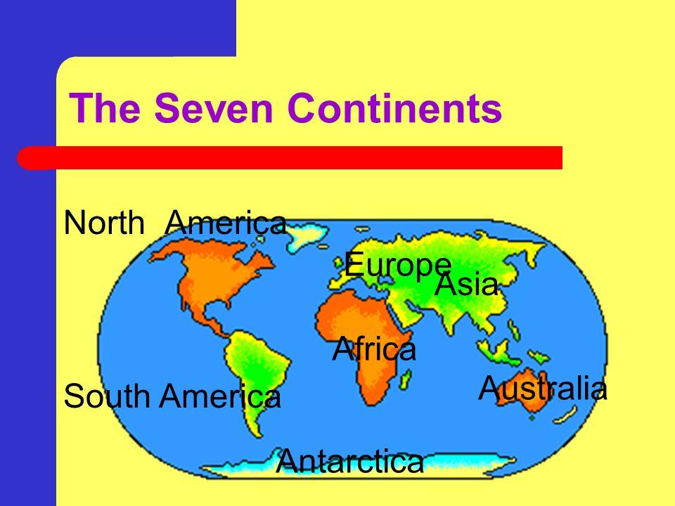 The Seven Continents The seven continents are Asia, Africa, North America, South America, Europe, Australia, and Antarctica.