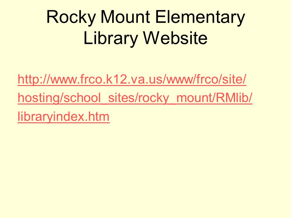 Rocky Mount Elementary Library Website http://www.frco.k12.va.us/www/frco/site/ hosting/school_sites/rocky_mount/RMlib/ libraryindex.htm