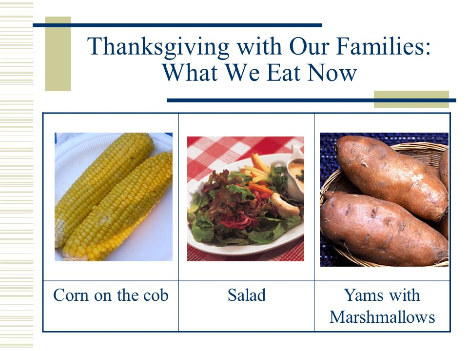 Thanksgiving with Our Families: What We Eat Now Corn on the cobSaladYams with Marshmallows