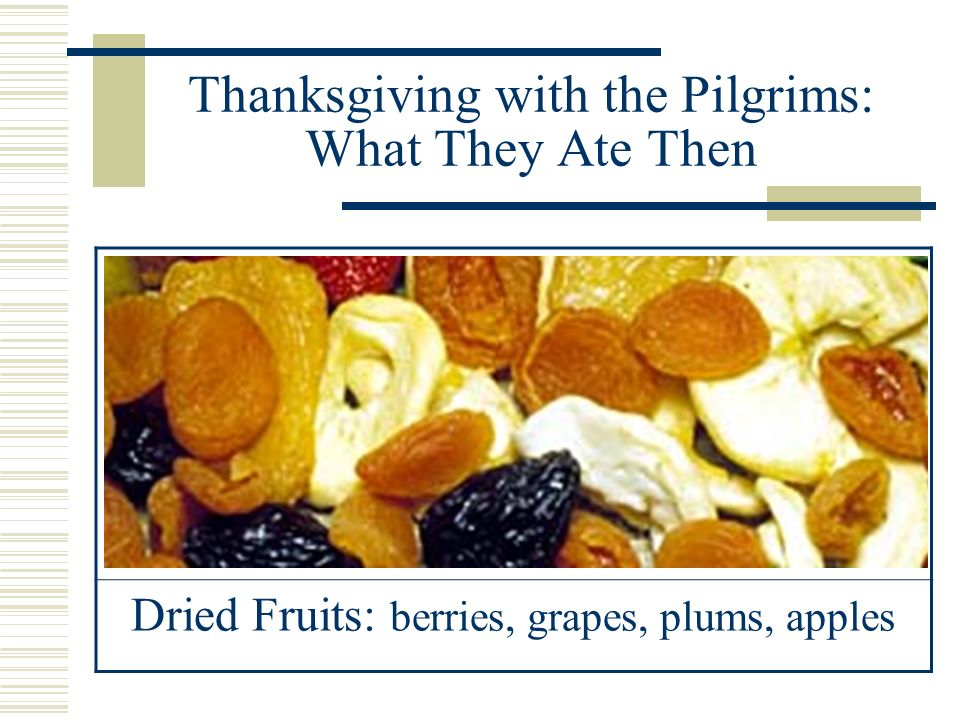 Thanksgiving with the Pilgrims: What They Ate Then Nuts: walnuts, chestnuts, acorns, ground nuts, hickory nuts Hickory Nut