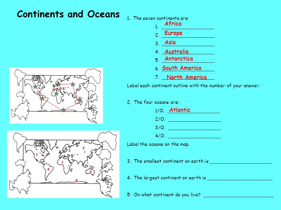 Continents and Oceans 1. The seven continents are: 1. __________________ 2. __________________ 3. __________________ 4. __________________ 5. ________