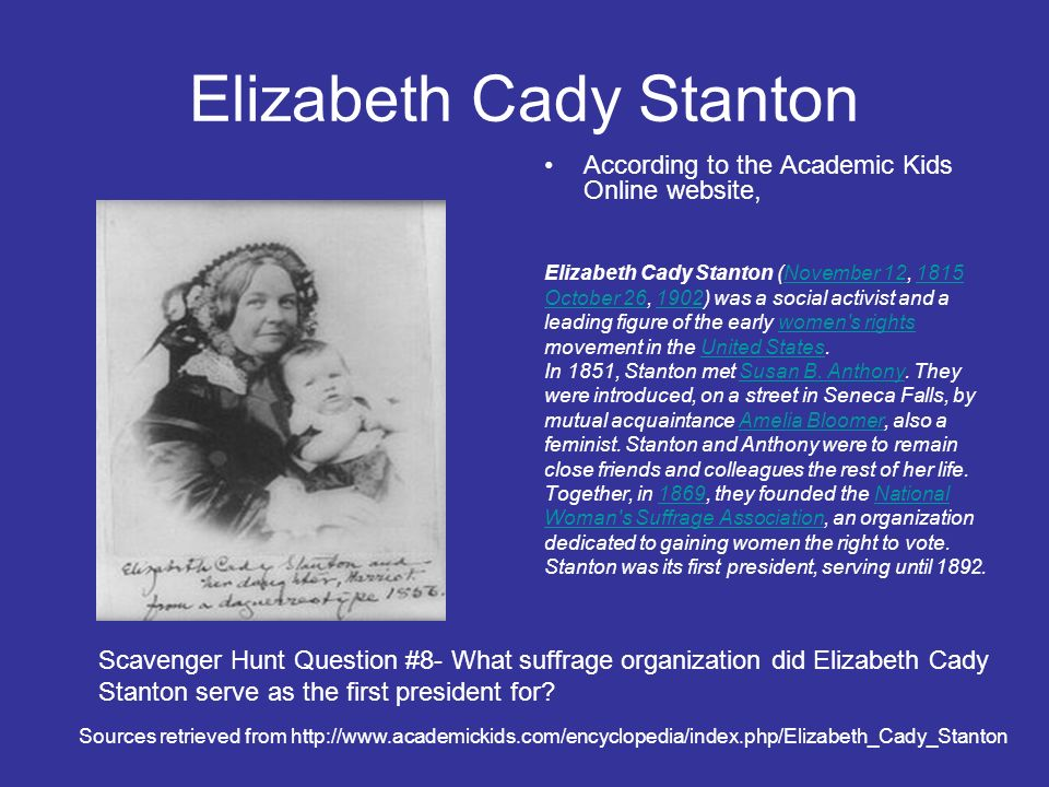 Elizabeth Cady Stanton According to the Academic Kids Online website, Elizabeth Cady Stanton (November 12, 1815November 121815 October 26October 26, 1